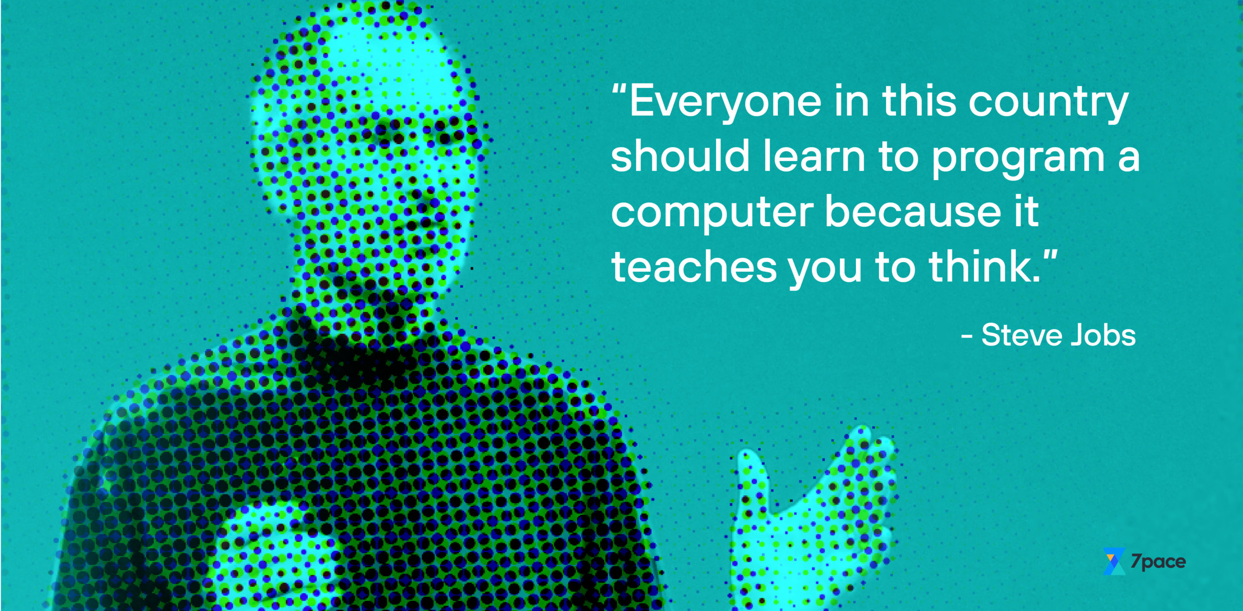 """""""Everyone in this country should learn to program a computer because it teaches you to think."""""""